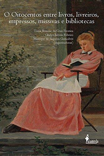 O Oitocentos entre livros, livreiros, impressos, missivas e bibliotecas: 1