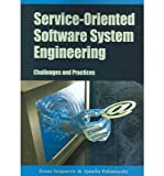 Service-Oriented Software System Engineering : Challenges and Practices, Stojanovic, Zoran and Dahanayake, Ajantha, 1591404274