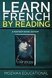 Learn French: By Reading Fantasy (Apprendre l'anglais en lisant - Roman de fantasy) (Volume 1)