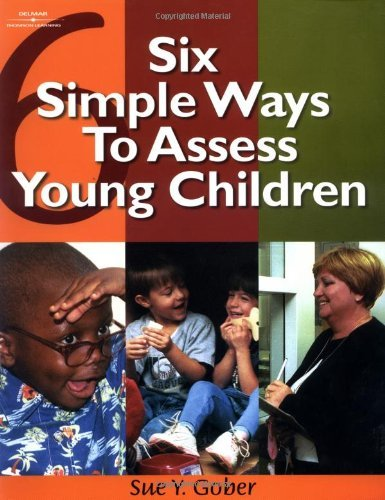 Six Simple Ways to Assess Young Children by Sue Yarbrough Gober (2001-07-17)