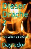 Dieser Drache 2: Das Leben als Drache (German Edition)