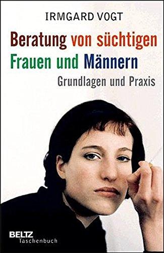 Beratung von süchtigen Frauen und Männern: Grundlagen und Praxis (Beltz Taschenbuch / Psychologie)