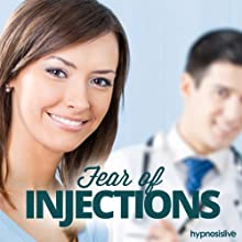 Fear of Injections Hypnosis: Banish Your Needle Phobia, with Hypnosis Speech by  Hypnosis Live Narrated by  Hypnosis Live