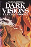 Dark Visions, T. Lucien Wright and T. M. Wright, 1558177329