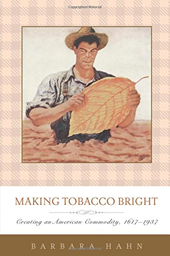 Making Tobacco Bright: Creating an American Commodity, 1617–1937 (Johns Hopkins Studies in the History of Technology) ebook