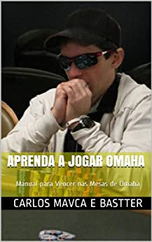Aprenda a Jogar Omaha por [Mavca, Carlos, Bastter]
