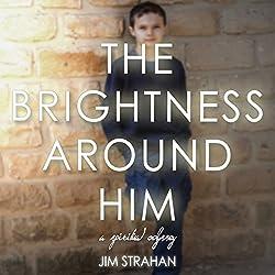 The Brightness Around Him