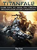 Titanfall 2: Game Tips, PC, Xbox, PS4, Cheats Multiplayer Guide Unofficial