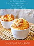 How To Cook Soufflé, Meringue, Egg Custard and Saffron Sabayon over Steamed Mussels.