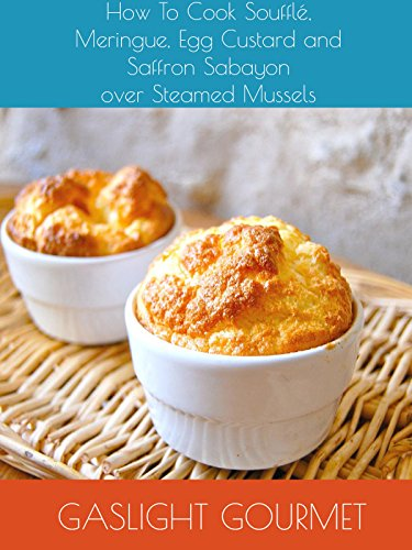 How To Cook Soufflé, Meringue, Egg Custard and Saffron Sabayon over Steamed Mussels. by