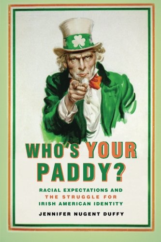 Who's Your Paddy?: Racial Expectations and the Struggle for Irish American Identity (Nation of Nations)