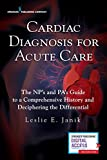 img - for Cardiac Diagnosis for Acute Care : The Np's and Pa's Guide to a Comprehensive History and Deciphering the Differential book / textbook / text book