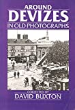 Front cover for the book Around Devizes in Old Photographs (Britain in Old Photographs) by David Buxton