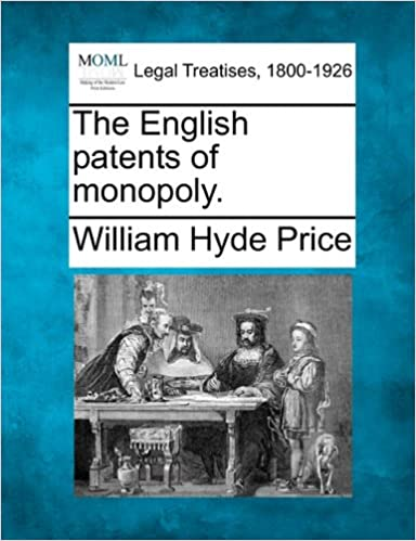The English patents of monopoly.