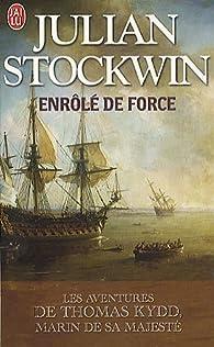Les aventures de Thomas Kydd, marin de Sa Majesté, tome 1 : Enrôlé de force par Julian Stockwin