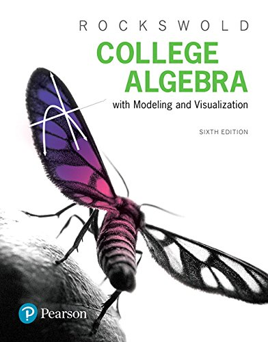 College Algebra with Modeling Visualization 6th Edition