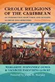 Creole Religions of the Caribbean: An Introduction from Vodou and Santeria to Obeah and Espiritismo, Second Edition (Religion, Race, and Ethnicity), Margarite Fernandez Olmos, Lizabeth Paravisini-Gebert, 0814762271