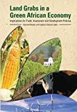 Land Grabs in a Green African Economy. Implications for Trade, Investment and Development Policies