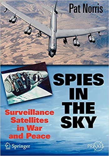Spies in the Sky: Surveillance Satellites in War and Peace
