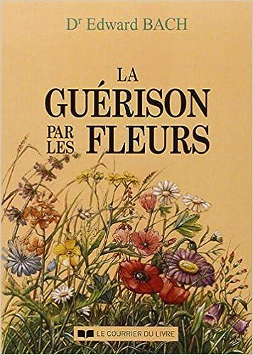 LA GUERISON PAR LES FLEURS. - Edward Bach