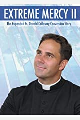 Extreme Mercy II: The Expanded Fr. Donald Calloway Conversion Story (2013-11-06) Hardcover