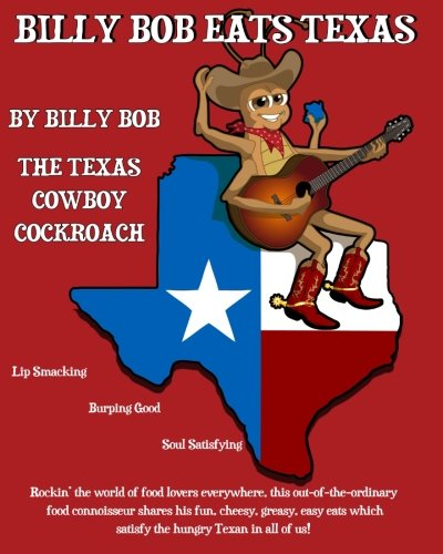 Billy Bob Eats Texas: Rockin' the world of food lovers everywhere, this out-of-the-ordinary food connoisseur shares his fun, cheesy, greasy, easy eats which satisfy the hungry Texan in all of us! -  Paperback