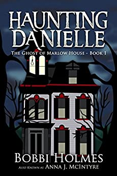 The Ghost of Marlow House (Haunting Danielle Book 1) by [Holmes, Bobbi, McIntyre, Anna J.]