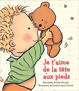 Je TAime de La Tete Aux Pieds (Album Illustre) (English and French Edition): Bernadette Rossetti-Shustak: 9780545992060: Amazon.com: Books