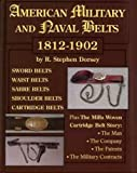 American Military and Naval Belts, 1812-1902, R. Stephen Dorsey, 0963120891