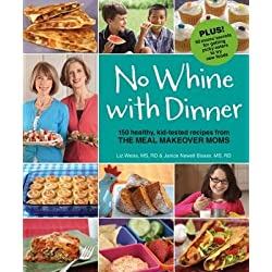 No Whine with Dinner( 150 Healthy Kid-Tested Recipes from the Meal Makeover Moms)[NO WHINE W/DINNER][Paperback]