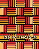Disc Golf Scorecard: Professional Disc Golf Scoring Sheet, Score Sheet Notebook for Outdoor Games, Gifts for Disc Golfers, Golfers, Game lovers, ... Vacation, with 110 (Disc Golf Scorebook)