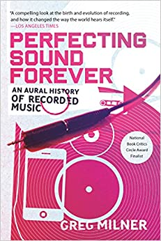 Perfecting Sound Forever: An Aural History Of Recorded Music por Greg Milner epub