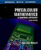 Precalculus Mathematics : A Graphing Approach, 1994, Demana, Franklin D., 0201529009