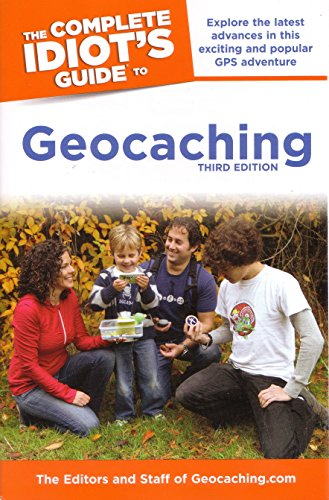 The Complete Idiot's Guide to Geocaching, 3e