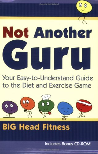 Not Another Guru:  Your Easy-to-Understand Guide to the Diet and Exercise Game