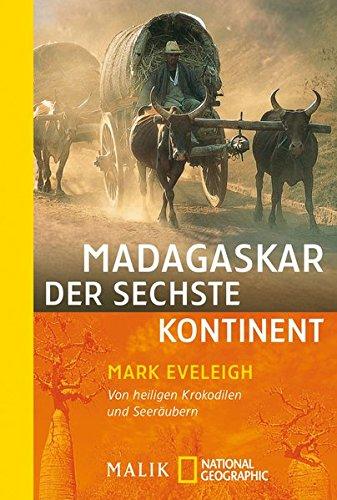 Madagaskar – der sechste Kontinent: Von heiligen Krokodilen und Seeräubern (National Geographic Taschenbuch, Band 40200)