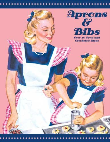 Read Online Aprons and Bibs -- Over 30 Vintage Sewn and Crocheted Ideas by American Thread Company (2007-08-02) pdf