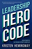 Leadership Hero Code: Seven Principles for Thriving in Today's Workplace