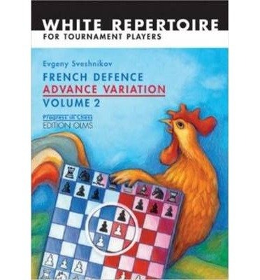[ FRENCH DEFENCE ADVANCE VARIATION VOLUME 2 ADVANCED COURSE: WHITE REPERTOIRE FOR TOURNAMENT PLAYERS (PROGRESS IN CHESS #20) ] By Sveshnikov, Evgeny ( Author) 2008 [ Paperback ] ebook