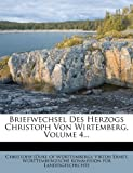 Briefwechsel des Herzogs Christoph Von Wirtemberg, Volume 4..., Viktor Ernst, 1274621372