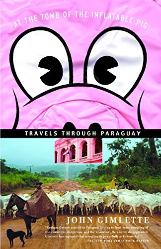 At the Tomb of the Inflatable Pig: Travels Through Paraguay...
