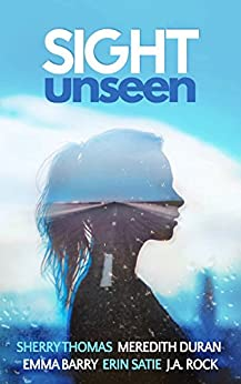 Sight Unseen: A Collection of Five Anonymous Novellas by [Thomas, Sherry, Duran, Meredith, Barry, Emma, Satie, Erin, Rock, J.A.]