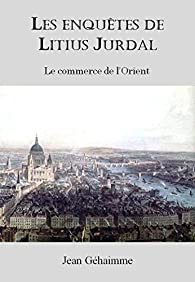 Les enquêtes de Litius Jurdal par Jean Géhaimme