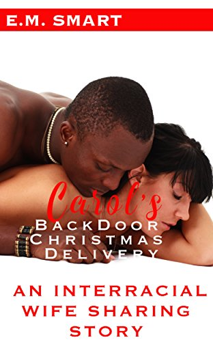CAROL'S BACKDOOR CHRISTMAS DELIVERY: AN INTERRACIAL WIFE SHARING ...