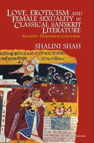Love, Eroticism and Female Sexuality in Classical Sanskrit Literature: Seventh-Thirteenth Centuries