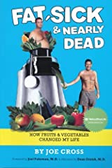 Fat, Sick and Nearly Dead: How Fruits and Vegetables Changed My Life by Joe Cross (2011-09-14) Paperback