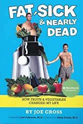 Fat, Sick and Nearly Dead: How Fruits and Vegetables Changed My Life