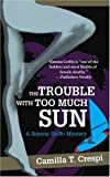 The Trouble with Too Much Sun, Camilla T. Crespi, 0595284434