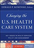 Changing the U. S. Health Care System : Key Issues in Health Services Policy and Management, Kominski, Gerald F., 1118128915
