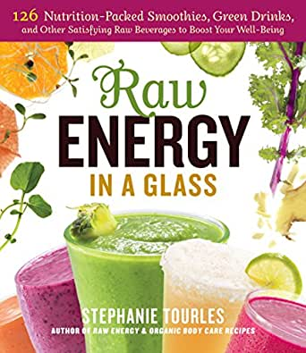 Raw Energy in a Glass: 126 Nutrition-Packed Smoothies, Green Drinks, and Other Satisfying Raw Beverages to Boost Your Well-Being (English Edition) eBook: Tourles, Stephanie L.: Amazon.es: Tienda Kindle